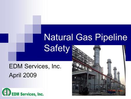 Natural Gas Pipeline Safety EDM Services, Inc. April 2009.