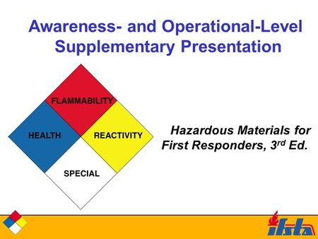 Awareness- and Operational-Level Supplementary Presentation Hazardous Materials for First Responders, 3 rd Ed.
