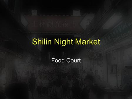 Shilin Night Market Food Court. Shilin Night market: One of the most successful traditional Market in Taiwan. What factors attract people to go there?