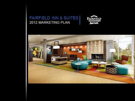 FAIRFIELD INN & SUITES 2012 MARKETING PLAN. 2 OVERVIEW POSITIONING CORE MESSAGE TARGET DISTRIBUTION BUDGET 2012 FAIRFIELD INN & SUITES NORTH AMERICA 