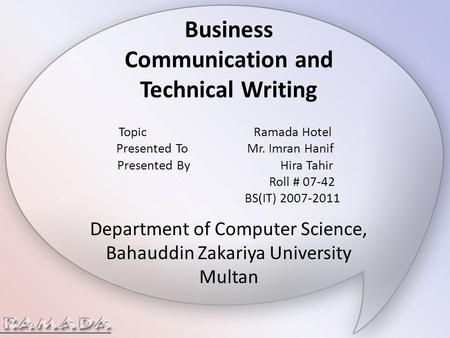 Business Communication and Technical Writing TopicRamada Hotel Presented To Mr. Imran Hanif Presented By Hira Tahir Roll # 07-42 BS(IT) 2007-2011 Department.