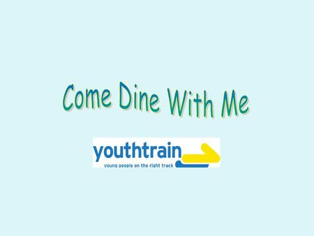 Come Dine with Me Course Introductory Outline Aims: To give an overview of the course and make fresh fruit smoothies. Learn the vitamin C in fruit. To.