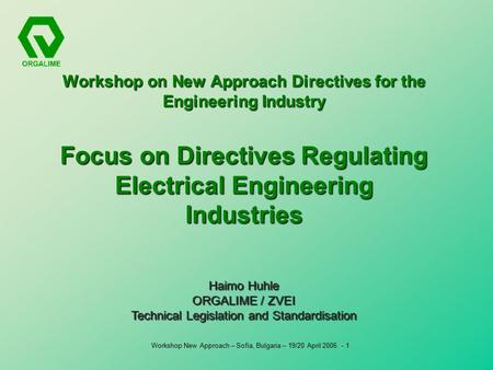 Workshop New Approach – Sofia, Bulgaria – 19/20 April 2006 - 1 Workshop on New Approach Directives for the Engineering Industry Focus on Directives Regulating.