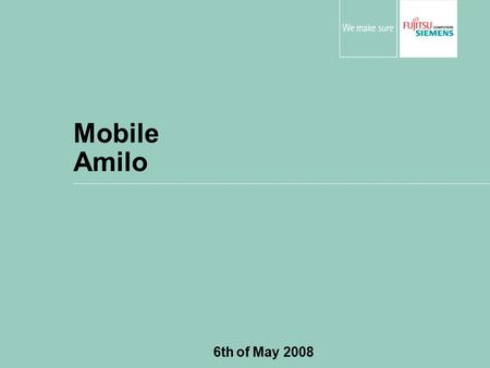 Mobile Amilo 6th of May 2008. © Fujitsu Siemens Computers 2008 All rights reserved 2 Consumer Mobiles – AMILO Series AMILO S-Series (Style & Mobility)