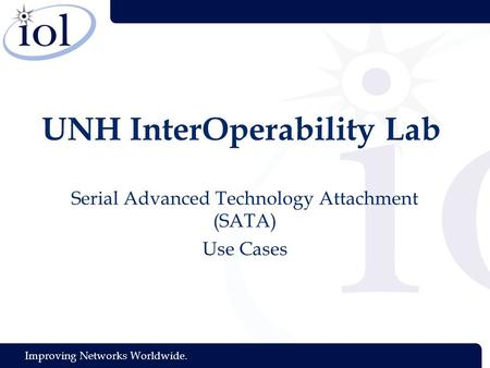 Improving Networks Worldwide. UNH InterOperability Lab Serial Advanced Technology Attachment (SATA) Use Cases.