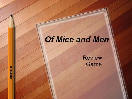 Of Mice and Men Review Game. Rules of the Game The class will be separated into TWO teams. One player from each team will stand at the stool with hands.