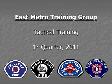 East Metro Training Group Tactical Training 1 st Quarter, 2011.