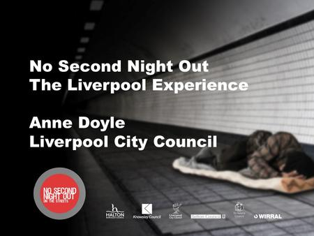 No Second Night Out The Liverpool Experience Anne Doyle Liverpool City Council.