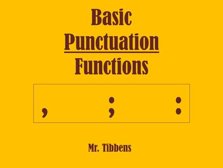 Basic Punctuation Functions Mr. Tibbens,;:,;:. Commas Uses: 1) After introductory words/phrases/clauses - After school, Sally will walk her dogs. 2) Around.