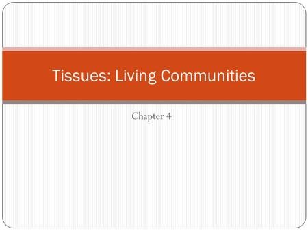 Chapter 4 Tissues: Living Communities. Introduction Since cells are differentiated, they have lost ability to perform all metabolic functions required.
