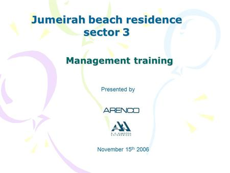 Management training Jumeirah beach residence sector 3 Presented by November 15 th 2006.