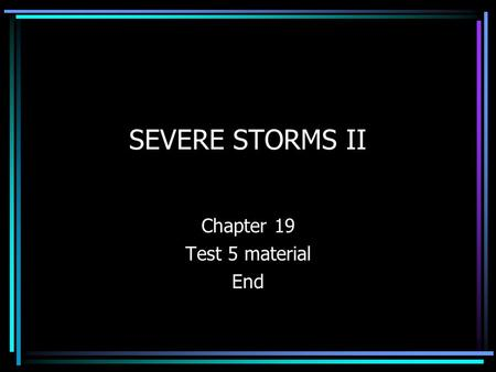 SEVERE STORMS II Chapter 19 Test 5 material End TORNADOES ARE RAPIDLY ROTATING WINDS THAT BLOW AROUND A SMALL AREA OF INTENSE LOW PRESSURE DIAMETERS.