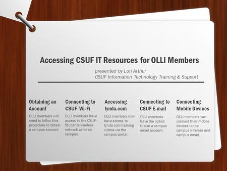 OLLI members will need to follow this procedure to obtain a campus account. Obtaining an Account Accessing CSUF IT Resources for OLLI Members presented.
