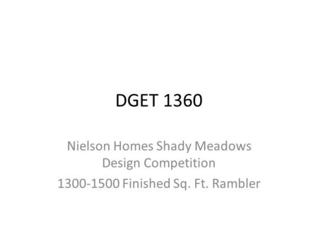 DGET 1360 Nielson Homes Shady Meadows Design Competition 1300-1500 Finished Sq. Ft. Rambler.