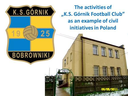 "The activities of ""K.S. Górnik Football Club"" as an example of civil initiatives in Poland."