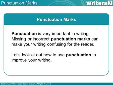 Strategies for Writers Grade 7 © Zaner-Bloser, Inc. All Rights Reserved. Punctuation Marks Punctuation is very important in writing. Missing or incorrect.