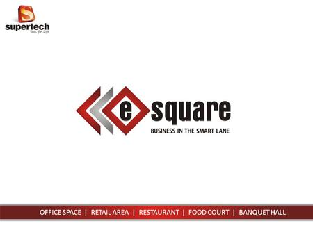 OFFICE SPACE | RETAIL AREA | RESTAURANT | FOOD COURT | BANQUET HALL.