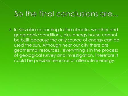  In Slovakia according to the climate, weather and geographic conditions, plus energy house cannot be built because the only source of energy can be used.