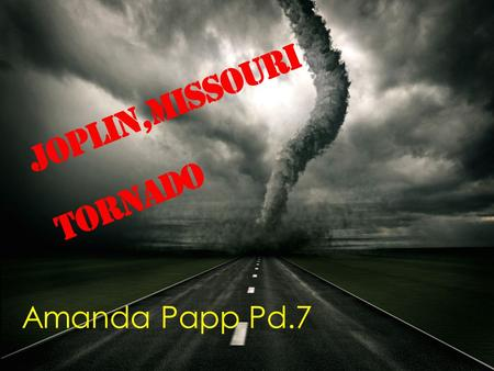 Joplin,Missouri Tornado Amanda Papp Pd.7. What is a Tornado And how do they form? A violently rotating column of air, pendant from a cumulonimbus cloud,