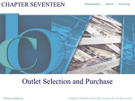 CHAPTER SEVENTEEN Outlet Selection and Purchase McGraw-Hill/Irwin Copyright © 2004 by The McGraw-Hill Companies, Inc. All rights reserved.