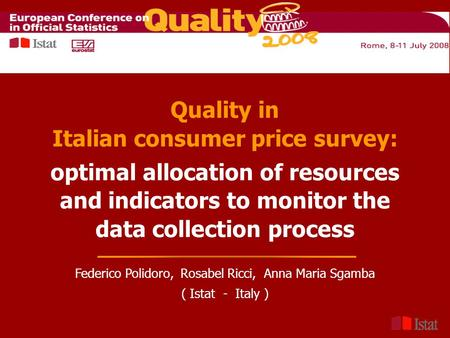 Quality in Italian consumer price survey: optimal allocation of resources and indicators to monitor the data collection process Federico Polidoro, Rosabel.