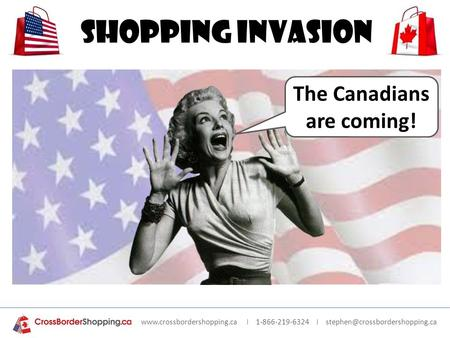 I 1-866-219-6324 I Shopping Invasion The Canadians are coming!