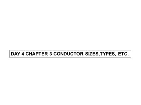 DAY 4 CHAPTER 3 CONDUCTOR SIZES,TYPES, ETC.. Continuous Load. A load where the maximum current is expected to continue for 3 hours or more. Continuous.