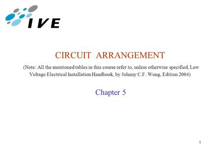 CIRCUIT ARRANGEMENT (Note: All the mentioned tables in this course refer to, unless otherwise specified, Low Voltage Electrical Installation Handbook,