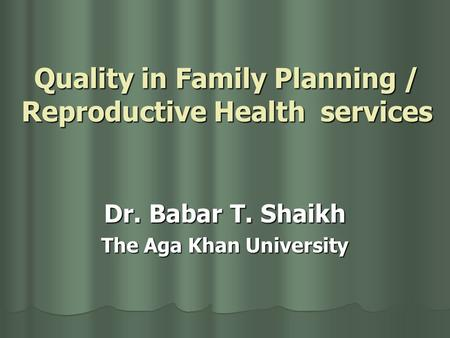 Quality in Family Planning / Reproductive Health services