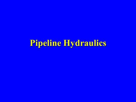 Pipeline Hydraulics.