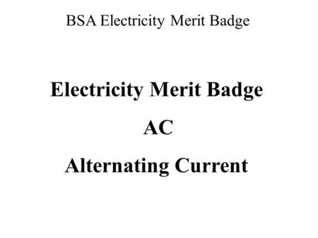 BSA Electricity Merit Badge Electricity Merit Badge AC Alternating Current.