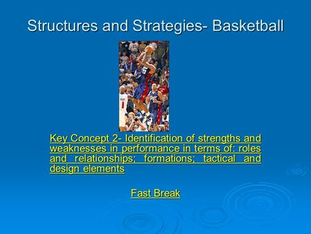 Structures and Strategies- Basketball Key Concept 2- Identification of strengths and weaknesses in performance in terms of: roles and relationships; formations;