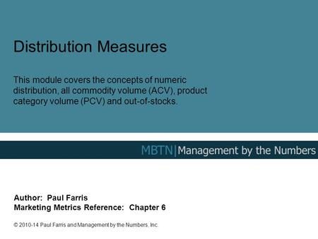 Distribution Measures This module covers the concepts of numeric distribution, all commodity volume (ACV), product category volume (PCV) and out-of-stocks.