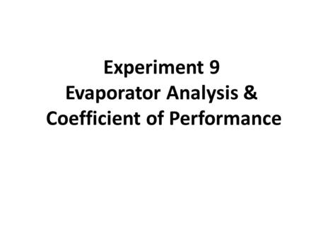 Experiment 9 Evaporator Analysis & Coefficient of Performance.