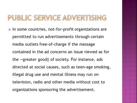  In some countries, not-for-profit organizations are permitted to run advertisements through certain media outlets free-of-charge if the message contained.