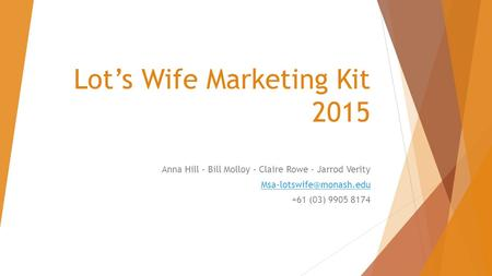 Lot's Wife Marketing Kit 2015 Anna Hill - Bill Molloy - Claire Rowe - Jarrod Verity +61 (03) 9905 8174.