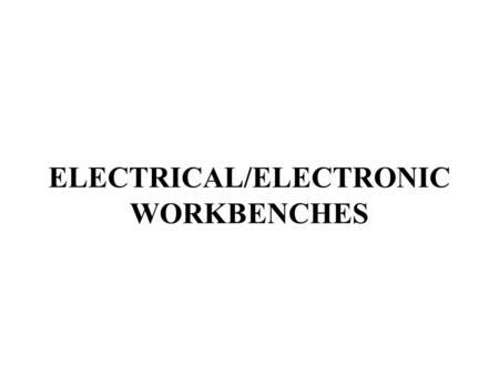 ELECTRICAL/ELECTRONIC WORKBENCHES. ELECTRICAL/ELECTRONIC WORKBENCHES References 1.) MIP 6652/006 A-1 (Inspect and Test Disconnect Switches, Inspect Workbench,