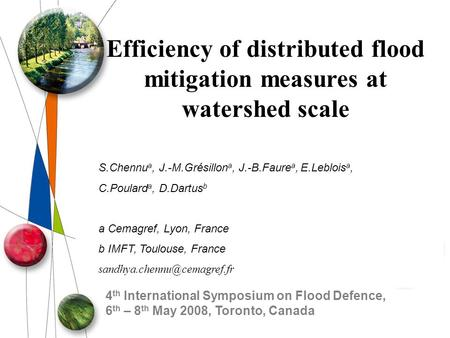 4 th International Symposium on Flood Defence, 6 th – 8 th May 2008, Toronto, Canada Efficiency of distributed flood mitigation measures at watershed scale.