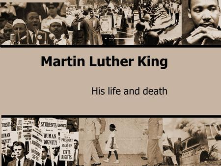 Martin Luther King His life and death. Early days King was born on 15 January 1929 into a religious family. His father was a minister who changed his.