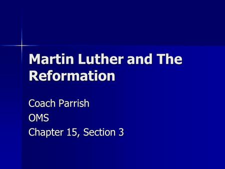 Martin Luther and The Reformation Coach Parrish OMS Chapter 15, Section 3.
