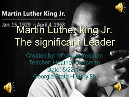 Martin Luther king Jr. The significant Leader Facts about Dr. Kings life  Born on January 15,1929: Lived in Atlanta, Georgia  Birth Name: Michael King.