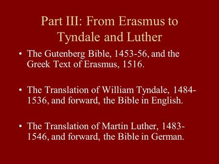 Part III: From Erasmus to Tyndale and Luther The Gutenberg Bible, 1453-56, and the Greek Text of Erasmus, 1516. The Translation of William Tyndale, 1484-