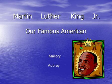 Our Famous American Martin Luther King Jr. Mallory Aubrey.