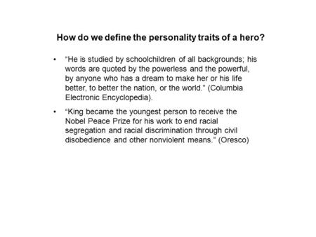"How do we define the personality traits of a hero? ""He is studied by schoolchildren of all backgrounds; his words are quoted by the powerless and the powerful,"