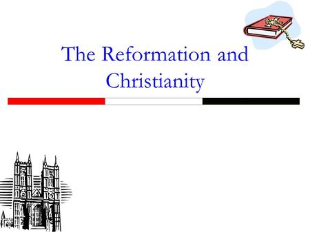 The Reformation and Christianity Christianity a follower of Jesus Christ.
