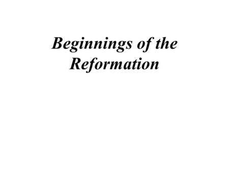 Beginnings of the Reformation John Wycliffe (circa 1330-84) English philosopher, theologian, and religious reformer -a forerunner of the Protestant Reformation.