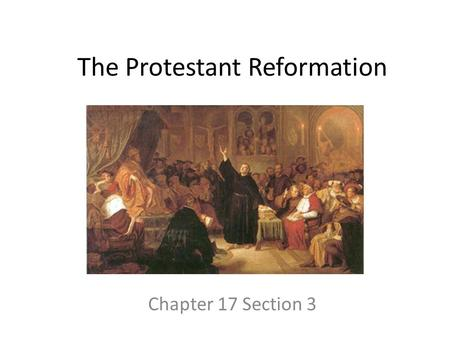 The Protestant Reformation Chapter 17 Section 3. Today's Goal  You will be able to… Explain the criticisms of the Church and the events which began the.