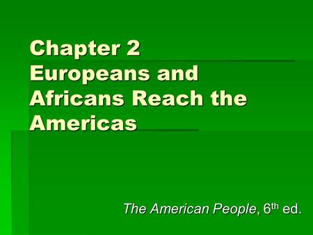 Chapter 2 Europeans and Africans Reach the Americas