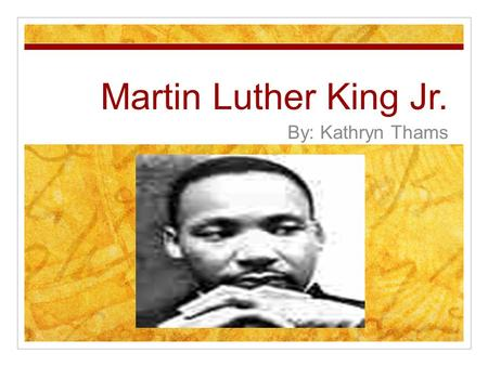 Martin Luther King Jr. By: Kathryn Thams. Background Information Born in Atlanta, Georgia on January 15 th 1929. He was a civil rights activist in 1950.