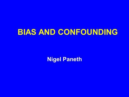 BIAS AND CONFOUNDING Nigel Paneth. HYPOTHESIS FORMULATION AND ERRORS IN RESEARCH All analytic studies must begin with a clearly formulated hypothesis.